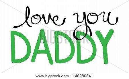 Love You Daddy in Green Handwritten Lettering