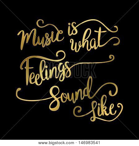 Music Is What Feelings Sound Like. Hand drawn quote for your design . Unique brush pen lettering. Can be used for print bags, posters, cards, stationery and for web banners, advertisement .