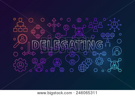 Delegating Horizontal Bright Illustration. Vector Banner Made With Delegation Thin Line Icons On Dar