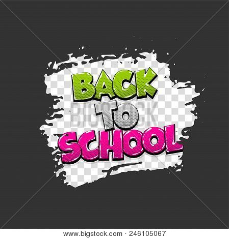 Back To School Hand Drawn Pictures Effects. Template Comics Grunge Speech Bubble Brush Halftone Dot