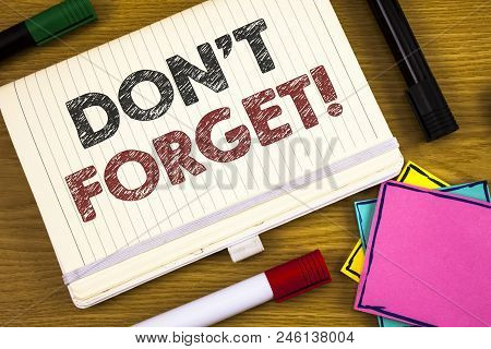 Handwriting Textss Writing Do Not Forget Motivational Call. Concept Meaning Remember Keep In Mind Re