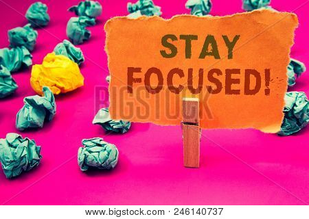 Text Sign Showing Stay Focused Motivational Call. Conceptual Photo Maintain Focus Inspirational Thin