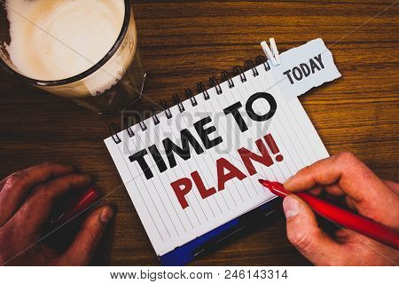 Handwriting Texts Writing Time To Plan Motivational Call. Concept Meaning Idea Development Moment St