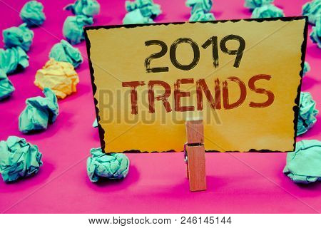 Conceptual Hand Writing Showing 2019 Trends. Business Photo Showcasing New Year Developments In Fash
