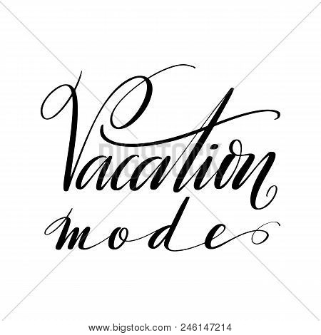 Vacation Modewords. Hand Drawn Creative Calligraphy And Brush Pen Lettering, Design For Holiday Gree