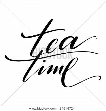 Tea Time Words. Hand Drawn Creative Calligraphy And Brush Pen Lettering, Design For Holiday Greeting