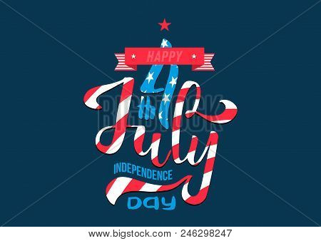 Hand Lettering July 4th Independence Day Usa. Hand Drawn Calligraphic Type Lettering Composition Of