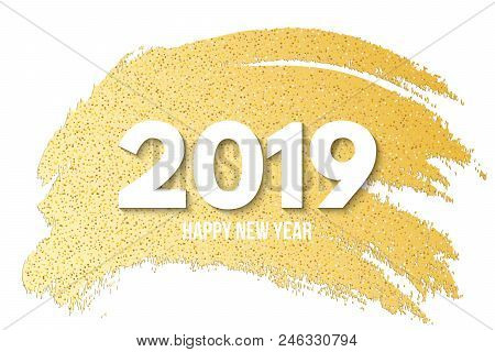 Happy New Year 2019. Luxury Banner Of Golden Glitters. Hand Drawn. Gold Brush In Grunge Style. Golde