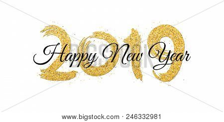 Happy New Year 2019. Numbers Of Golden Glitters With Black Text On A White Background. Gold Sand, Gl