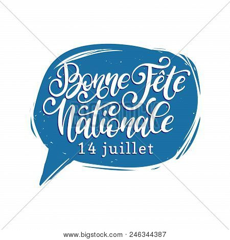 Fete Nationale Francaise, Hand Lettering In Speech Bubble. Phrase Translated To English French Natio