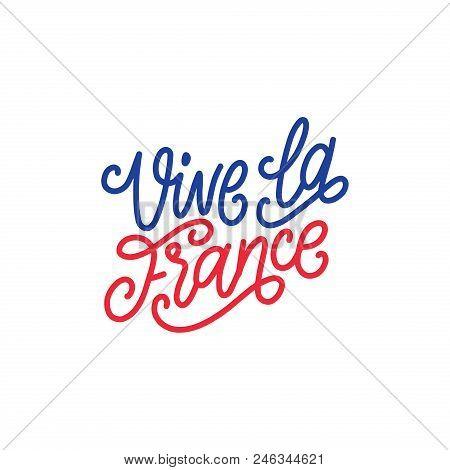 Vive La France, Hand Lettering. Phrase Translated From French Long Live France. Bastille Day Design