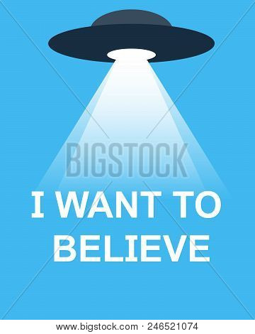 i want to believe for  world Ufo Day poster