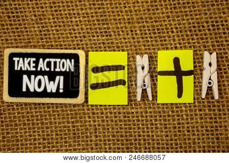 Conceptual hand writing showing Take Action Now Motivational Call. Business photo showcasing Urgent Move Start Promptly Immediate Begin White text black paint wood board equal wodden clip poster
