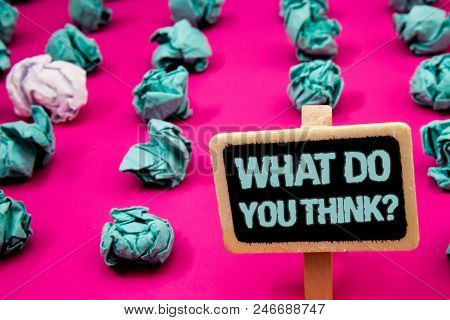 Text Sign Showing What Do You Think Question. Conceptual Photo Opinion Sentiments Comment Judgment C