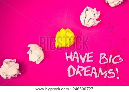 Word writing text Have Big Dreams Motivational Call. Business concept for Future Ambition Desire Motivation Goal Words pink background crumbled paper notes yellow white diagonal stress poster