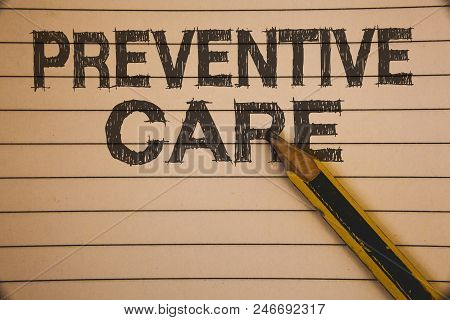 Writing Note Showing  Preventive Care. Business Photo Showcasing Health Prevention Diagnosis Tests M