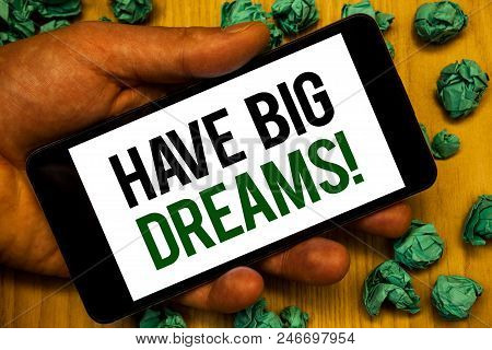 Handwriting Text Have Big Dreams Motivational Call. Concept Meaning Future Ambition Desire Motivatio