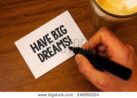 Conceptual Hand Writing Showing Have Big Dreams Motivational Call. Business Photo Text Future Ambiti