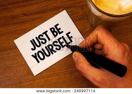 Conceptual Hand Writing Showing Just Be Yourself. Business Photo Text Self Attitude Confidence True