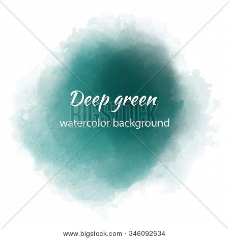 Beautiful Watercolor Template With Deep Green Watercolour Blotch On White Background. Abstract Color