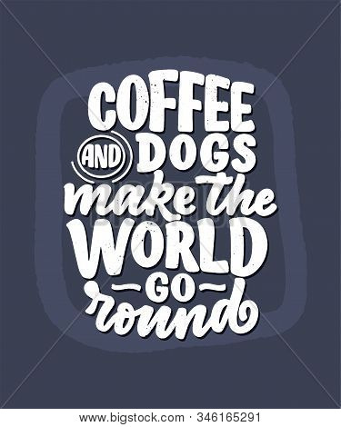 Vector Illustration With Funny Phrase. Hand Drawn Inspirational Quote About Dogs. Lettering For Post
