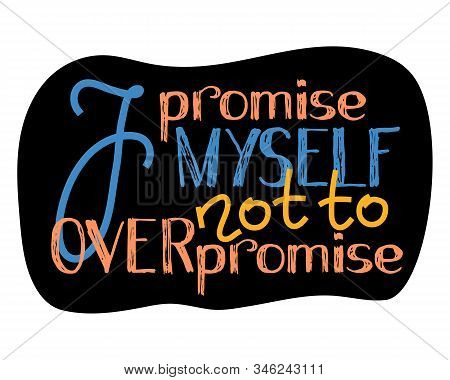 I Promise Myself Not To Overpromise Hand Lettering Vector Illustration. Wisdom Quote Lettering. Self