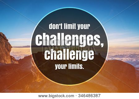 Inspirational And Motivational Quote. Don't Limit Your Challenges, Challenge Your Limits.