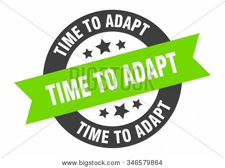 Time To Adapt Sign. Time To Adapt Black-green Round Ribbon Sticker