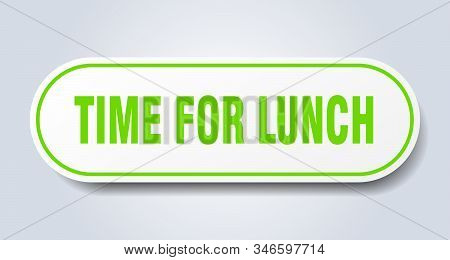 Time For Lunch Sign. Time For Lunch Rounded Green Sticker. Time For Lunch