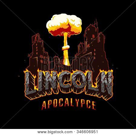 Apocalypse City Vintage Concept With Nuclear Explosion And Fiery Lincoln Lettering With Cracked Dese