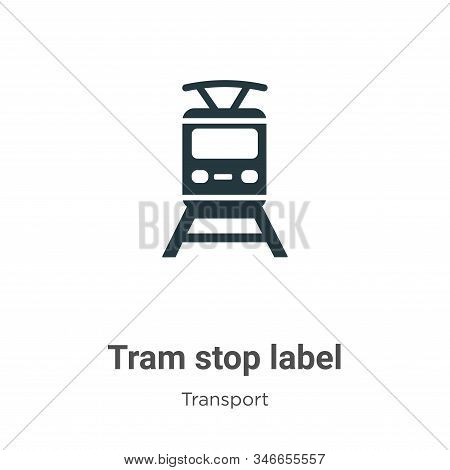 Tram Stop Label Glyph Icon Vector On White Background. Flat Vector Tram Stop Label Icon Symbol Sign