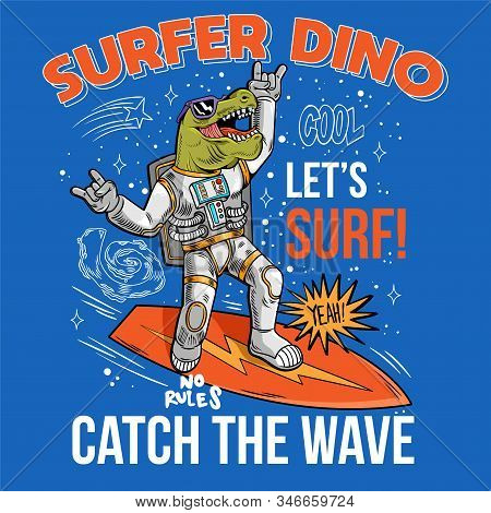 Engraving Funny Cool Dude In Space Suit Surfer Dino Green T Rex Catch The Wave On Space Surfboard Su
