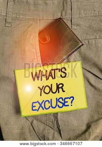 Handwriting text writing What s is Your Excuse question. Concept meaning Explanations for not doing something Inquiry Small little wallet inside man trousers front pocket near notation paper. poster