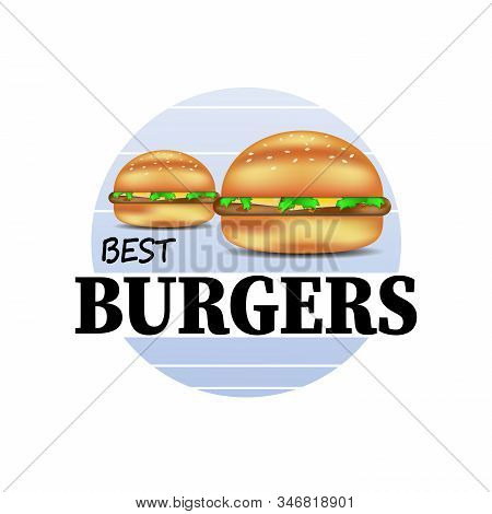 Burger Emblem. Best Burgers Fast Food Label. Tasty Meat Cutlet With Cheese, Vegetables And Crispy Bu