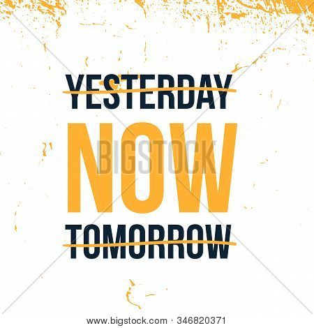 Yesterday, Now, Tomorrow Motivational Poster, Inspirational Message, Creative Texture.