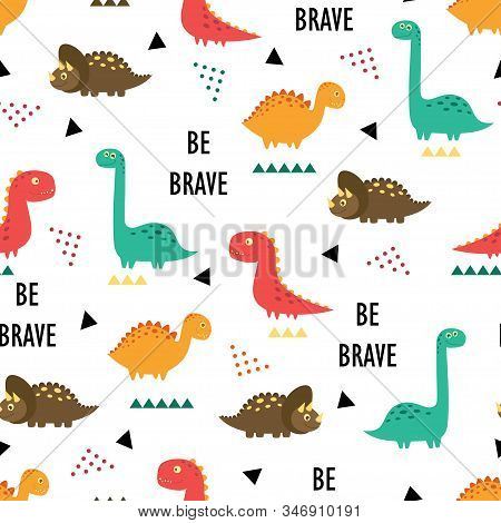 Seamless Pattern Of Cute Dinosaurs, Lettering Be Brave And Geometric Elements Isolated On White Back
