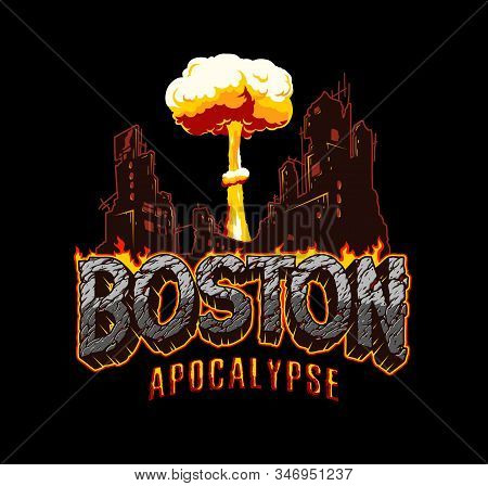 Vintage Boston Apocalypse Concept With Fiery Desert Sand Inscription Ruined City And Atomic Bomb Exp