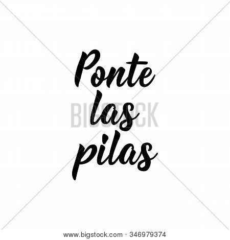 Ponte Las Pilas. Lettering. Translation From Spanish - Put The Batteries. Element For Flyers, Banner