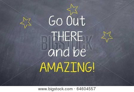 Go out and  Be Amazing
