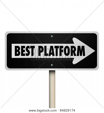 Best Platform on a one way road or street sign pointing you to choose the right system or process for managing your content or communicating your policies or message