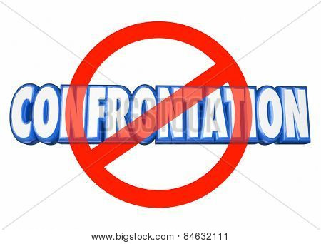 No Confrontation 3d words with red circle slash symbol over the blue letters to illustrate a warning or advice to avoid fights, battles or conflict with others
