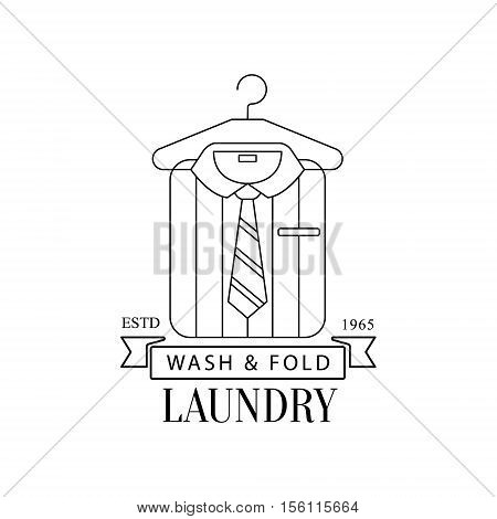Black And White Sign For The Laundry And Dry Cleaning Service With Hanging Folded Stripy Shirt And Tie. Vector Clothes Washing Service Template Logo With Calligraphic Text, Wash And Fold Stamp Collection.