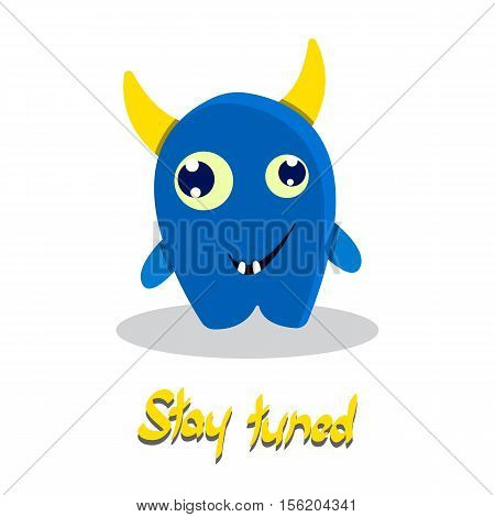 Stay tuned inspirational text with funny monster. Smiling comic happy cartoon beast. Cute kid drawing. Humor vector illustration.