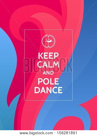 Keep calm and pole dance. Pole dance motivational typography poster on colorful abstract pink and blue background with waves and ornaments.