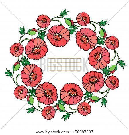 Decorative wreath of poppies. Round floral frame with leaves and flowers. Fame for your text.