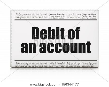Money concept: newspaper headline Debit of An account on White background, 3D rendering