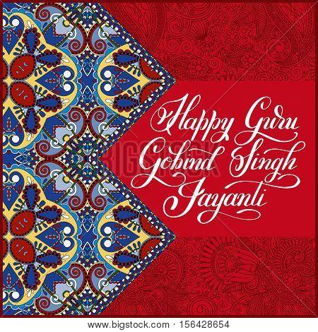 Happy Guru Gobind Singh Jayanti handwritten inscription on india paisley floral pattern to indian holiday greeting card, vector illustration