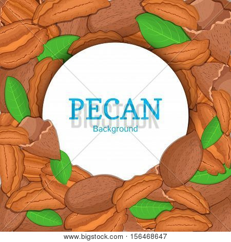 Round white frame on pecan nut background. Vector card illustration. Circle Nuts frame, walnut fruit in the shell, whole, shelled, leaves appetizing looking for packaging design of healthy food