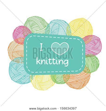 Yarn balls frame. Colorful I love knitting label. EPS10
