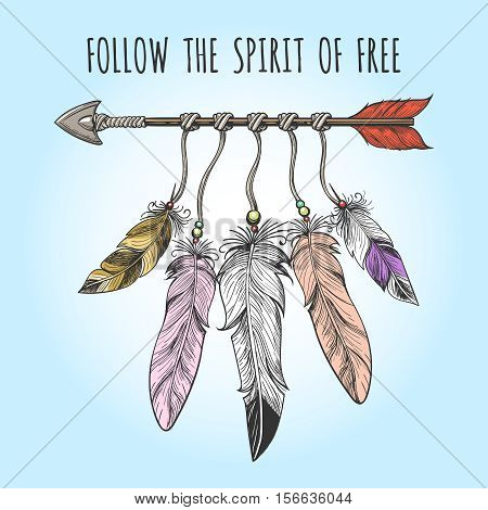 Indians arrow and feathers drawn in tribal boho style. Follow the Spirit of Free motivation slogan. Vector illustration